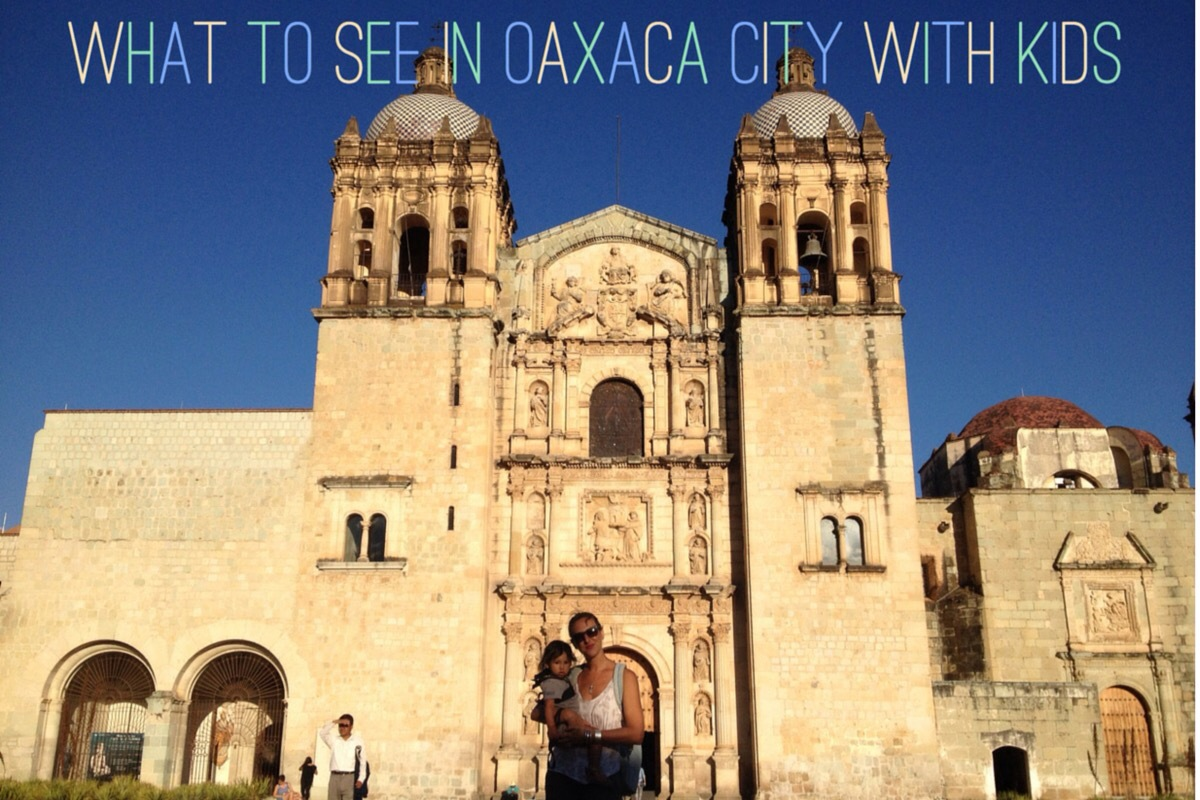 Top sights in oaxaca city with kids for Oaxaca to mexico city